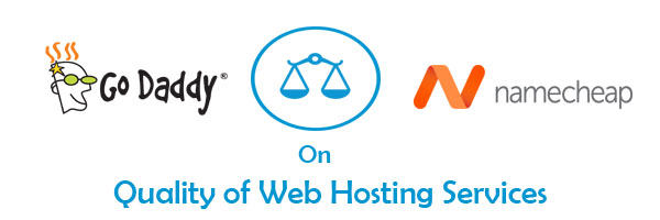 NameCheap VS GoDaddy on Quality of Web Hosting Services