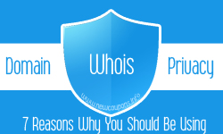 Domain Whois Privacy: 7 Reasons Why You Should Be Using