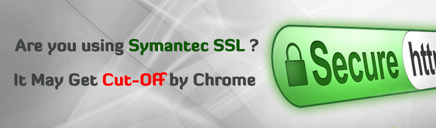 Symantec's SSL Certificate May Get Cut Off by Chrome