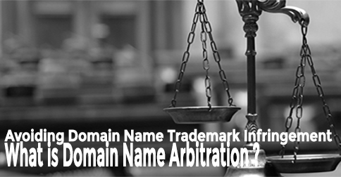 Avoiding Domain Name Trademark Infringement – What is domain name arbitration?